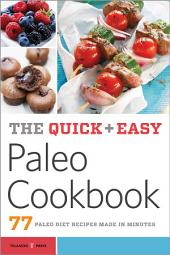 The Quick & Easy Paleo Cookbook: 77 Paleo Diet Recipes Made in Minutes