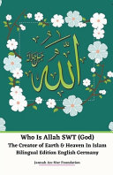 Who Is Allah Swt God The Creator Of Earth Heaven In Islam Bilingual Edition English Germany Book PDF
