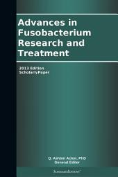 Advances in Fusobacterium Research and Treatment: 2013 Edition: ScholarlyPaper