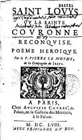 Saint Louys, ou la Sainte couronne reconquise, poème héroïque, par le P. Pierre Le Moine