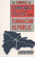 The Struggle for Democratic Politics in the Dominican Republic PDF