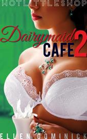 Dairymaid Cafe: Down on the Farm (lactation suckling)