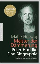 Meister der Dämmerung: Peter Handke. Eine Biographie