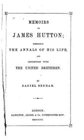 Memoirs of James Hutton: Comprising the Annals of His Life and Connection with the United Brethren