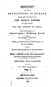 History of the Revolutions in Europe: From the Subversion of the Roman Empire in the West, Till the Congress of Vienna, Volumes 1-2