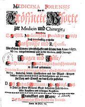Medicina forensis: d. ist: eröffnete Pforte zur Medicin u. Chirurgie ; anweisende e. Hochlöbl. Medicin. Facultät zu Leipzig ... ertheilte Aussprüche u. Responsa, uber allerhand schwere, zweiffelhafte u. seltene, von anno 1650 biß 1700 vorgekommene u. in d. Medicin, auch Chirurgie lauffende Fragen u. Fälle ...