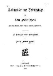 Gastmähler und Trinkgelage bei den Deutschen von den ältesten Zeiten bis ins neunte Jahrhundert: ein Beitrag zur deutschen Kulturgeschichte