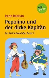 Der kleine Seeräuber - Band 3: Pepolino und der dicke Kapitän