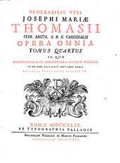 Venerabilis viri Josephi Mariae Thomasii,... Opera omnia...