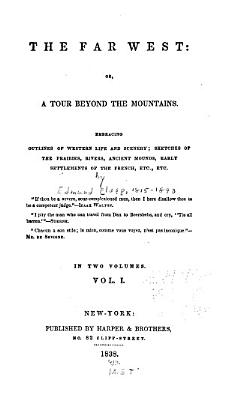The Far West  Or  A Tour Beyond the Mountains