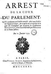 Arrest de la Cour du Parlement, qui condamne un libelle intitulé : Avis aux Fidéles de l'Eglise de Paris, sur ce qu'ils ont à craindre de la part des confesseurs qui acceptent la Constitution Unigenitus, à être laceré & brûlé par l'executeur de la Haute Justice. Du 12. janvier 1731