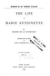 The Life of Marie Antoinette: Volume 1