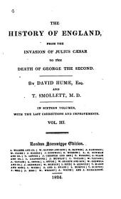 The History of England from the Invasion of Julius Caesar to the Death of George the Second: In Sixteen Volumes, with the Last Corrections and Improvements, Volume 3