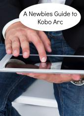 A Newbies Guide to Kobo Arc: The Unofficial Quick Reference