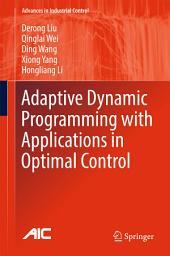 Adaptive Dynamic Programming with Applications in Optimal Control