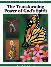 Bible Study Course: Lesson 9 - The Transforming Power of God's Holy Spirit