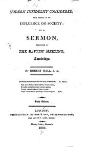 Modern Infidelity Considered, with Respect to Its Influence on Society: In a Sermon, Preached at the Baptist Meeting, Cambridge