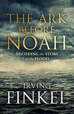 The Ark Before Noah  Decoding the Story of the Flood