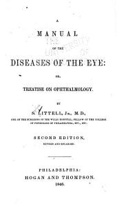 A Manual of the Diseases of the Eye, Or, Treatise on Ophthalmology