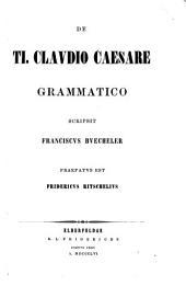De Ti. Claudio Caesare Grammatico: Praefatus est Frid. Ritschelius