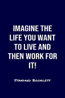 Download Imagine The Life You Want To Live And Then Work For It Standard Booklets Book