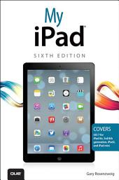 My iPad (covers iOS 7 on iPad Air, iPad 3rd/4th generation, iPad2, and iPad mini): Edition 6