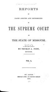 Reports of Cases Determined by the Supreme Court of the State of Missouri: Volume 50