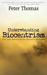Understanding Biocentrism  The True Nature of the Universe Revealed PDF
