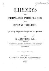 Chimneys for Furnaces, Fire-places, and Steam Boilers: An Essay for Practical Engineers and Builders