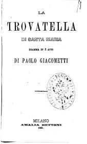 La trovatella di Santa Maria dramma in 3 atti di Paolo Giacometti