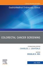 Colorectal Cancer Screening An Issue of Gastrointestinal Endoscopy Clinics, E-Book