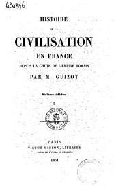 Histoire de la Civilisation en France depuis la chute de l'empire romain par M. Guizot: Volume1