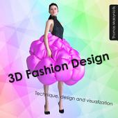 3D Fashion Design: Technique, design and visualization