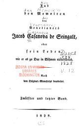 Aus den Memoiren des Venetianers Jacob Casanova de Seingalt; oder, Sein Leben, wie er es zu Dux in Böhmen niederschrieb: Band 12