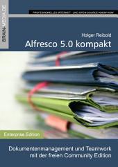 Alfresco 5.0 kompakt: Dokumentenmanagement und Teamwork mit der freien Community Edition
