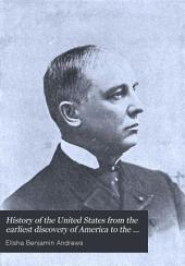 History of the United States from the Earliest Discovery of America to the Present Day: Volume 1