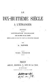 Le dix-huitième siècle à l'étranger: histoire de la littérature française dans les divers pays de l'Europe: Volume1