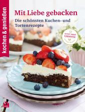 K&G - Mit Liebe gebacken: Die schönsten Kuchen- und Tortenrezepte