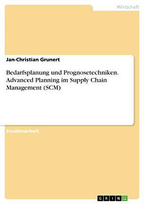 Bedarfsplanung und Prognosetechniken  Advanced Planning im Supply Chain Management  SCM  PDF