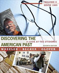 Discovering the American Past  A Look at the Evidence  Volume II  Since 1865 Book