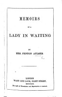 Memoirs of a Lady in Waiting  By the author of Adventures of Mrs Colonel Somerset in Caffraria   c  i e  J  D  Fenton  afterwards Aylmer PDF