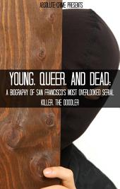 Young, Queer, and Dead: A Biography of San Francisco's Most Overlooked Serial Killer, the Doodler