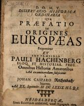 Diss. hist. ordinaria qua praefatio in origines europaeas