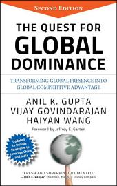 The Quest for Global Dominance: Transforming Global Presence into Global Competitive Advantage, Edition 2