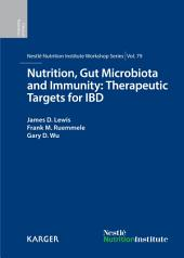Nutrition, Gut Microbiota and Immunity: Therapeutic Targets for IBD: 79th Nestlé Nutrition Institute Workshop, New York, N.Y., September 2013