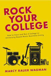 Rock Your College: How to Start and Run A College or University-Based Music Business Entity