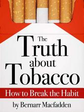 The Truth about Tobacco - How to break the habit