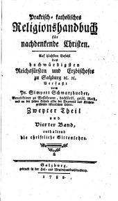 Praktisch-katholisches Religionshandbuch für nachdenkende Christen: Enthaltend die christliche Sittenlehre. 4