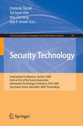 Security Technology: International Conference, SecTech 2009, Held as Part of the Future Generation Information Technology Conference, FGIT 2009, Jeju Island, Korea, December 10-12, 2009. Proceedings