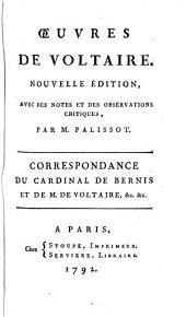Correspondance du cardinal de Bernis et de M. de Voltaire, &c. &c